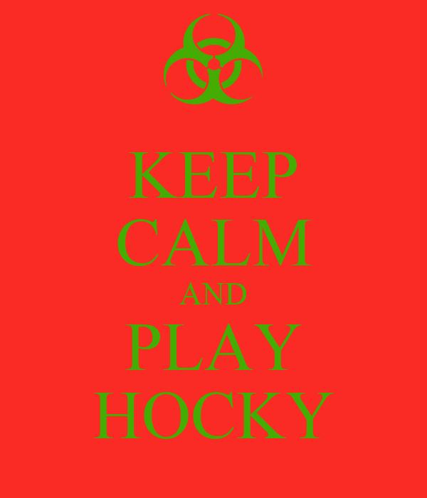 KEEP CALM AND PLAY HOCKY