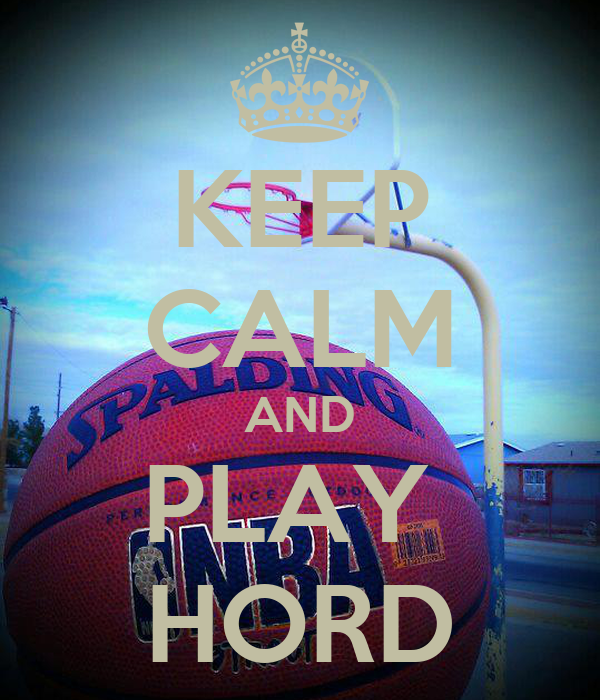 KEEP CALM AND PLAY  HORD