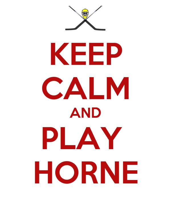 KEEP CALM AND PLAY  HORNE