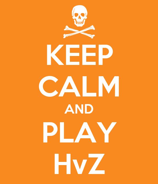 KEEP CALM AND PLAY HvZ
