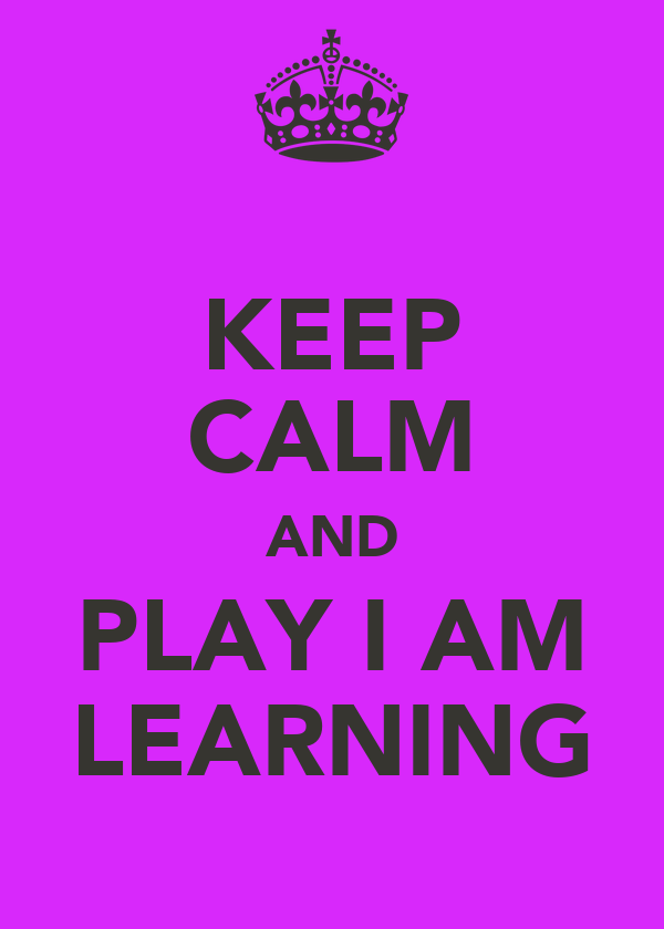 KEEP CALM AND PLAY I AM LEARNING