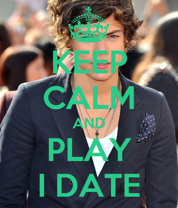 KEEP CALM AND PLAY I DATE
