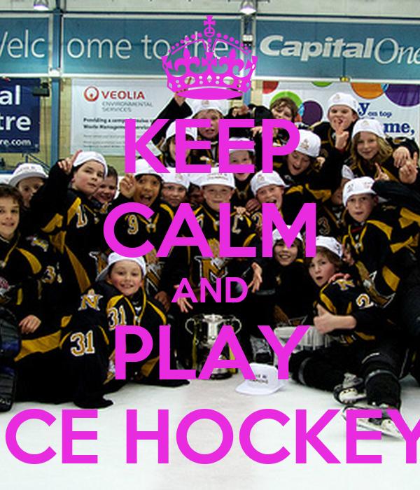 KEEP CALM AND PLAY .  ICE HOCKEY  .