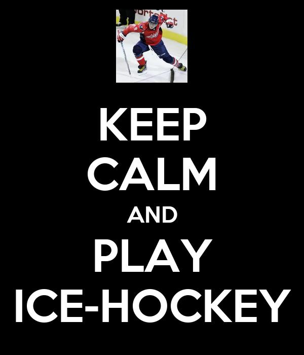 KEEP CALM AND PLAY ICE-HOCKEY