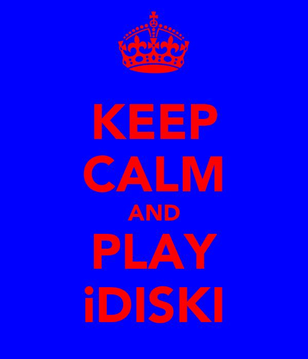 KEEP CALM AND PLAY iDISKI