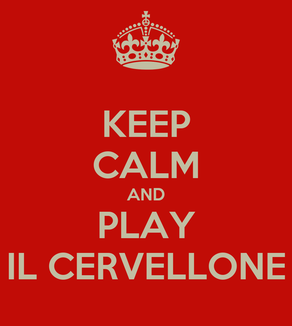 KEEP CALM AND PLAY IL CERVELLONE