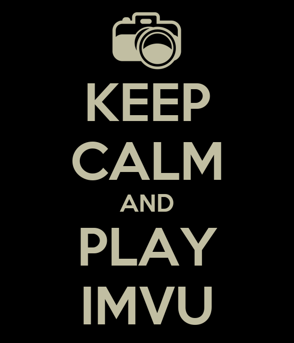 KEEP CALM AND PLAY IMVU