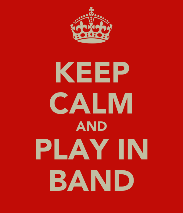 KEEP CALM AND PLAY IN BAND