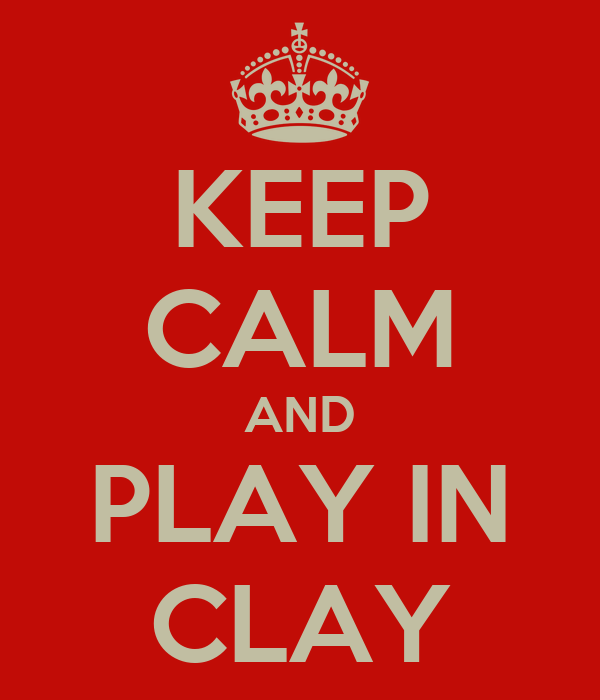KEEP CALM AND PLAY IN CLAY