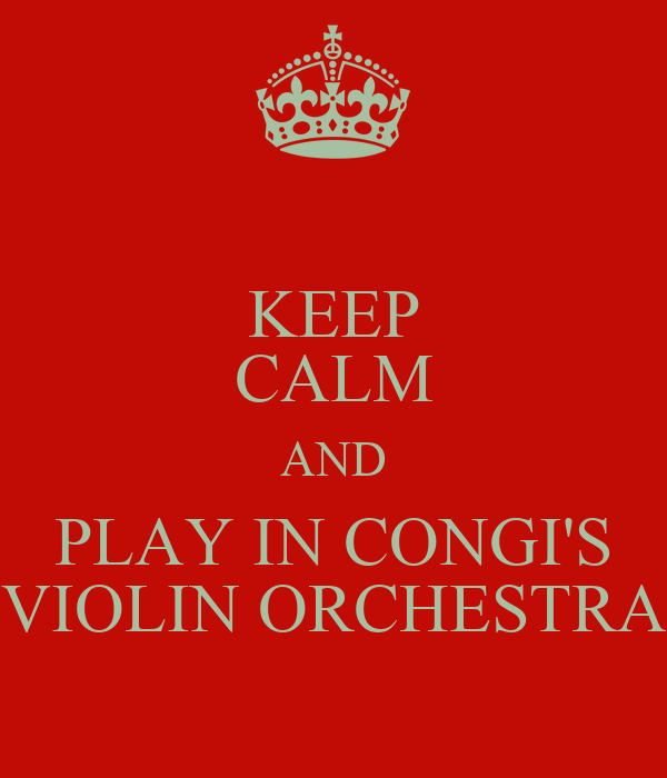 KEEP CALM AND PLAY IN CONGI'S VIOLIN ORCHESTRA