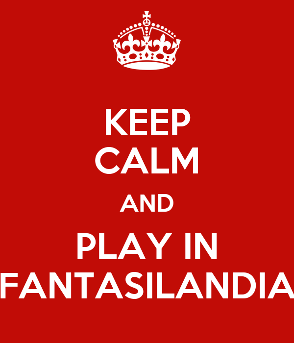 KEEP CALM AND PLAY IN FANTASILANDIA