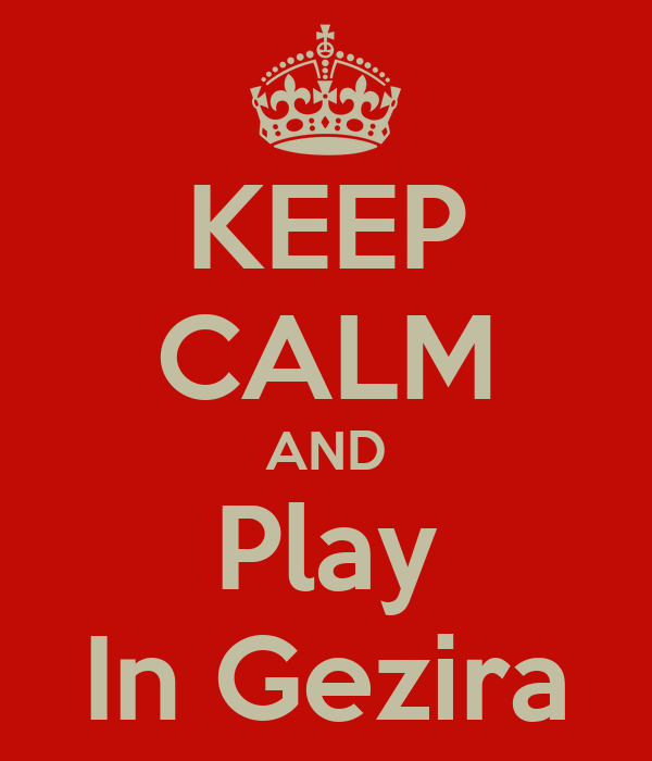 KEEP CALM AND Play In Gezira