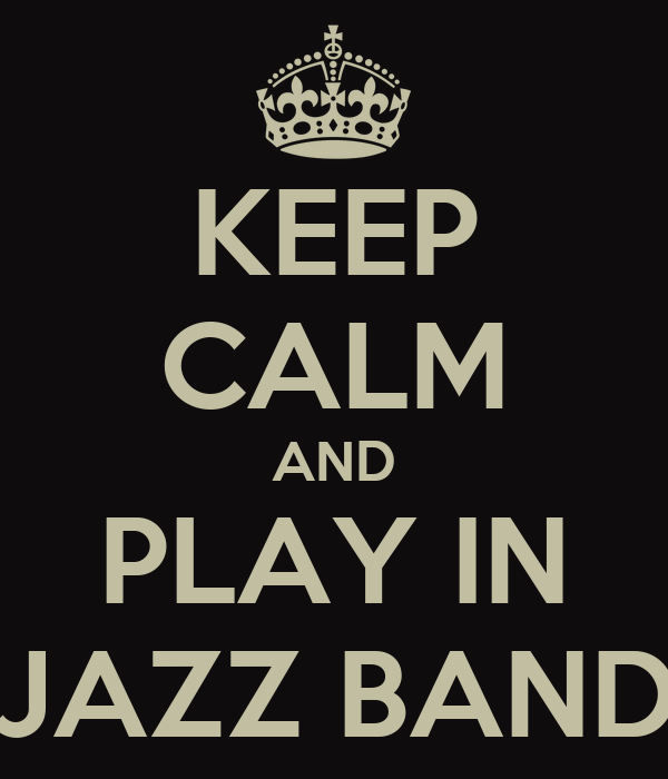 KEEP CALM AND PLAY IN JAZZ BAND