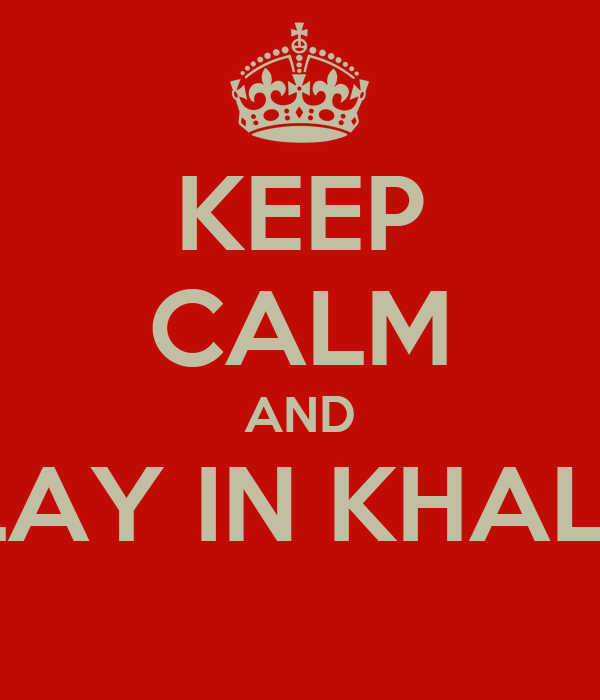 KEEP CALM AND PLAY IN KHALID
