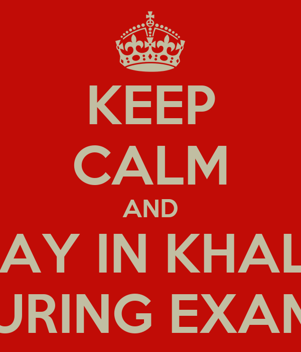 KEEP CALM AND PLAY IN KHALID DURING EXAMS
