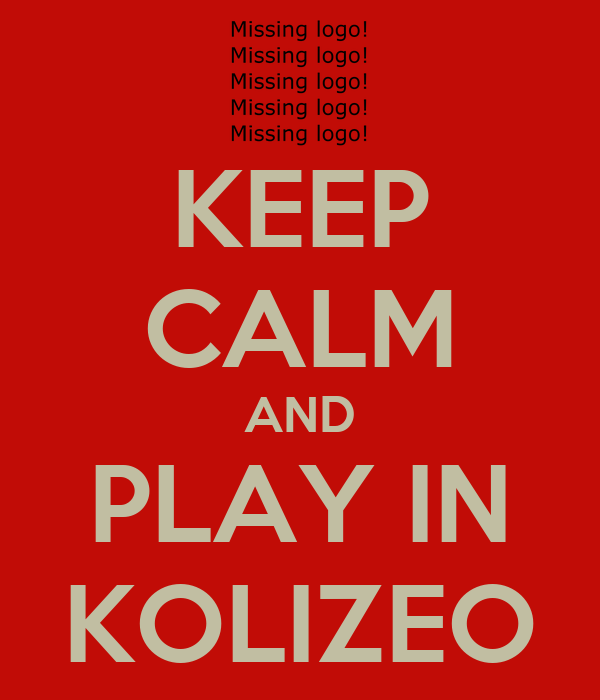 KEEP CALM AND PLAY IN KOLIZEO