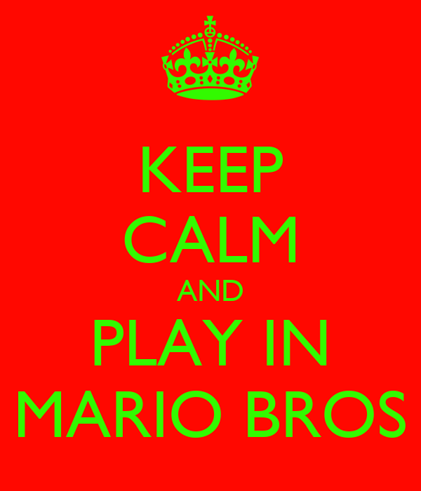 KEEP CALM AND PLAY IN MARIO BROS