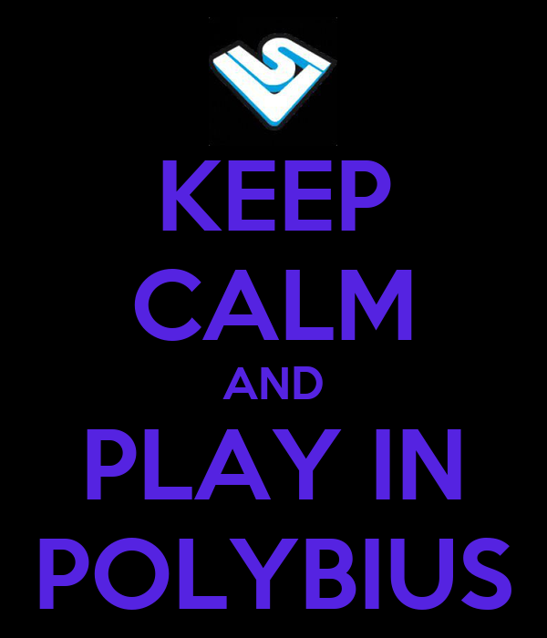 KEEP CALM AND PLAY IN POLYBIUS