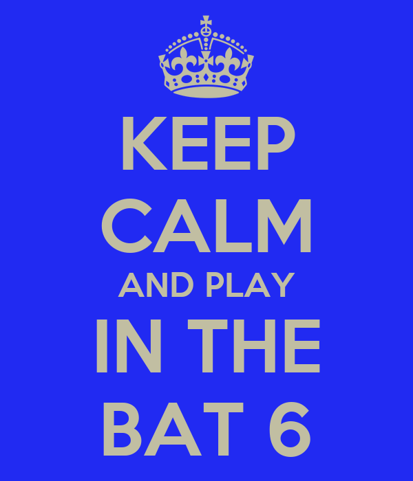 KEEP CALM AND PLAY IN THE BAT 6