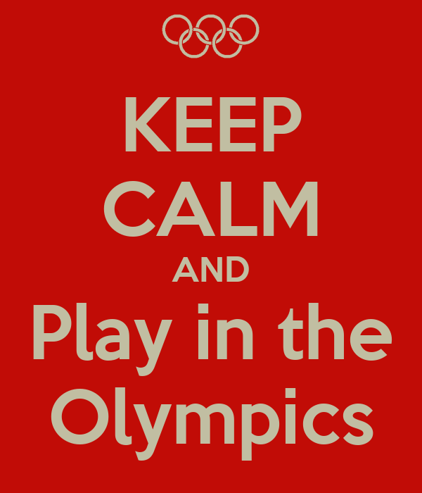KEEP CALM AND Play in the Olympics