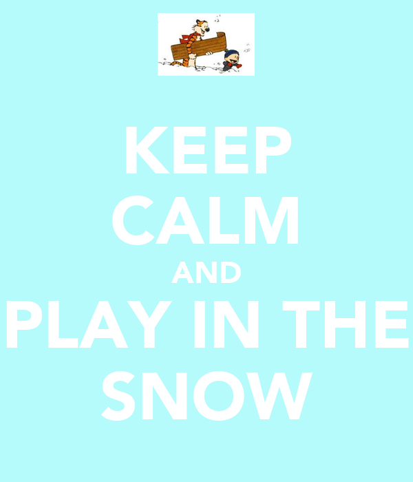 KEEP CALM AND PLAY IN THE SNOW