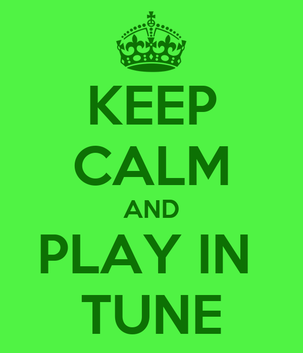 KEEP CALM AND PLAY IN  TUNE