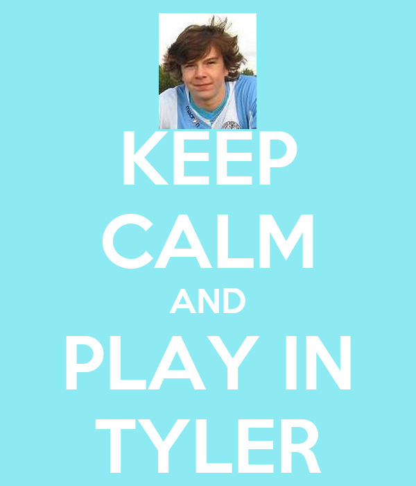 KEEP CALM AND PLAY IN TYLER