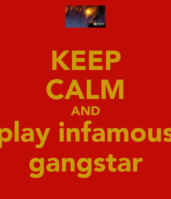KEEP CALM AND play infamous gangstar