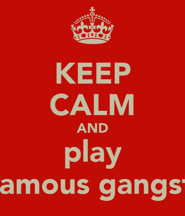 KEEP CALM AND play infamous gangstar