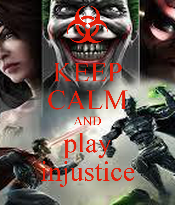 KEEP CALM AND play injustice
