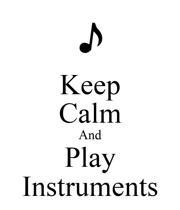 Keep Calm And Play Instruments