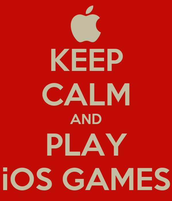 KEEP CALM AND PLAY iOS GAMES