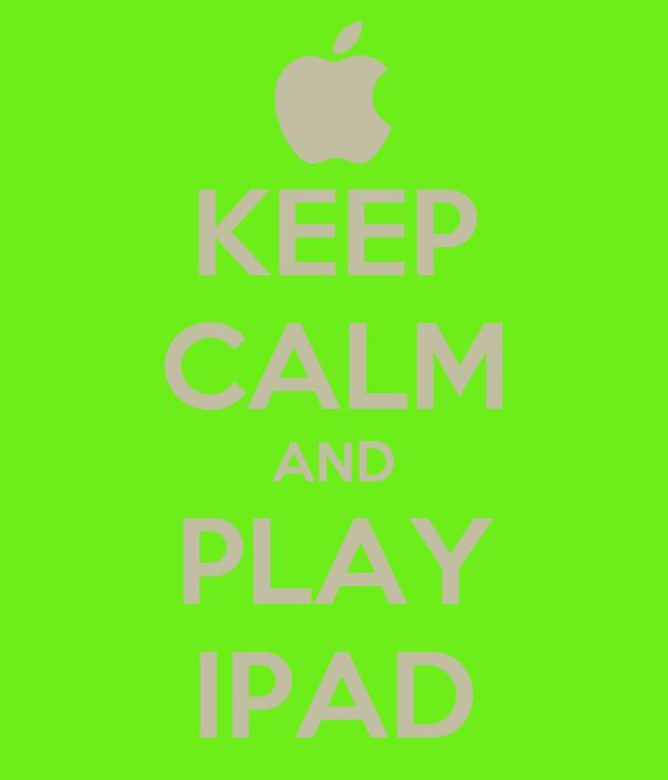 KEEP CALM AND PLAY IPAD