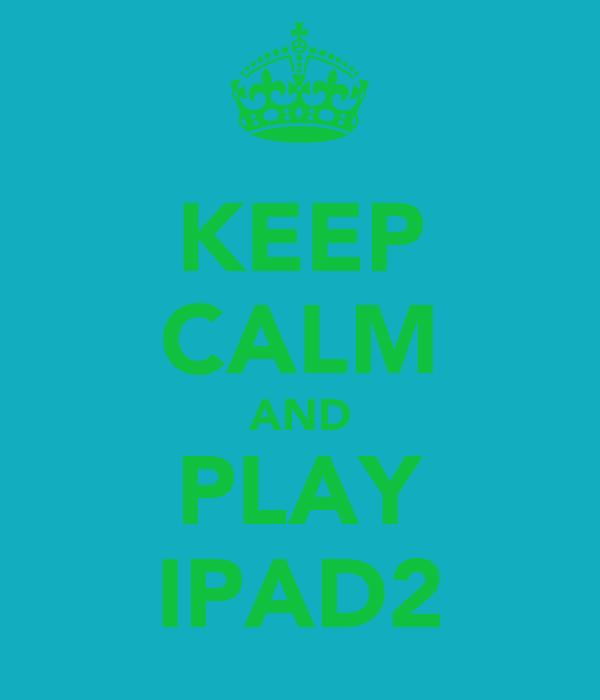 KEEP CALM AND PLAY IPAD2