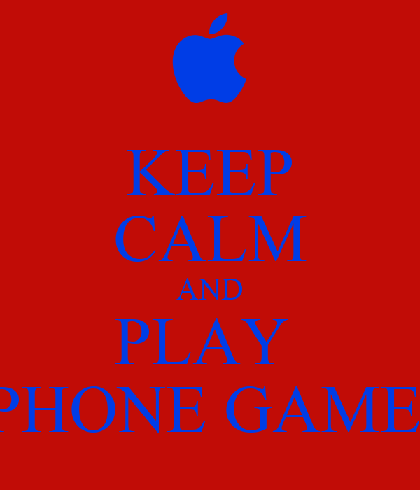 KEEP CALM AND PLAY  IPHONE GAMES