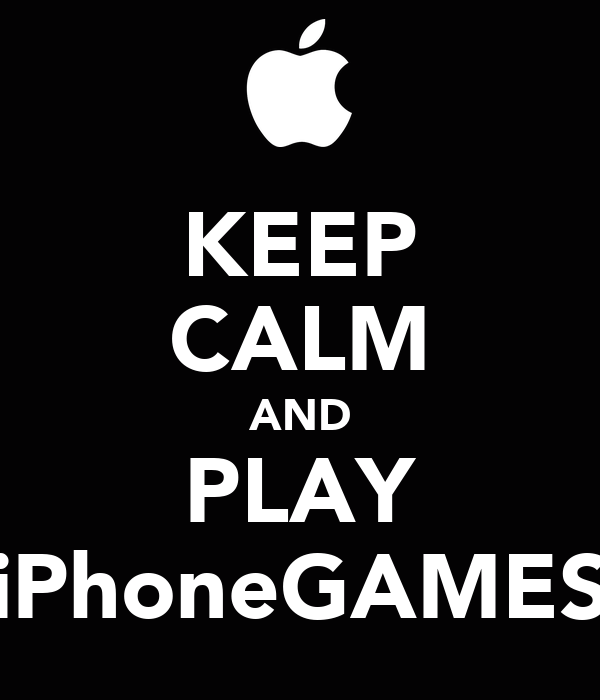 KEEP CALM AND PLAY iPhoneGAMES
