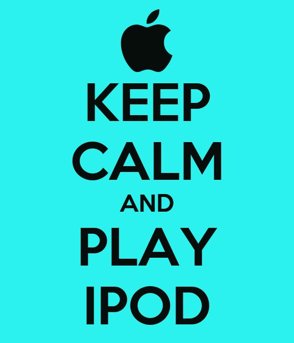 KEEP CALM AND PLAY IPOD