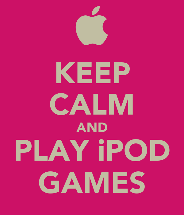 KEEP CALM AND PLAY iPOD GAMES