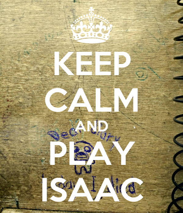 KEEP CALM AND PLAY ISAAC