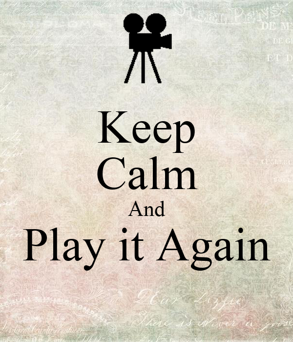 Keep Calm And Play it Again