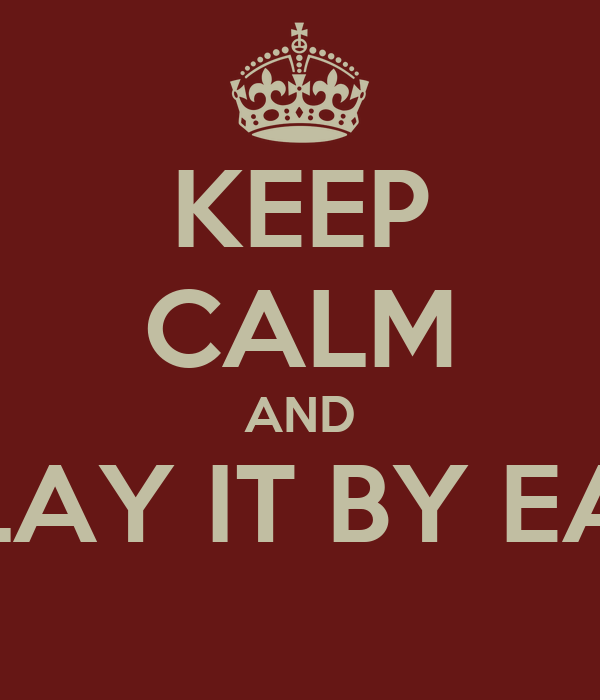KEEP CALM AND PLAY IT BY EAR