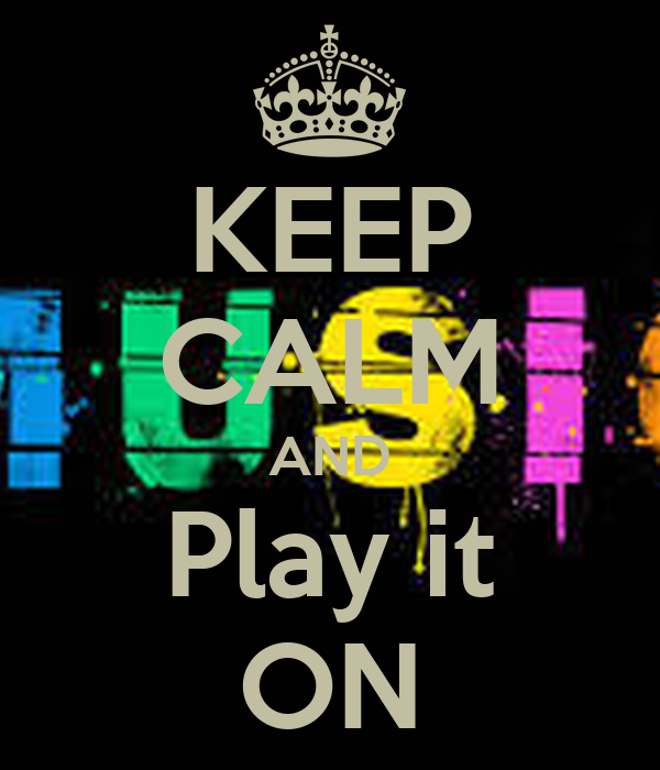 KEEP CALM AND Play it ON