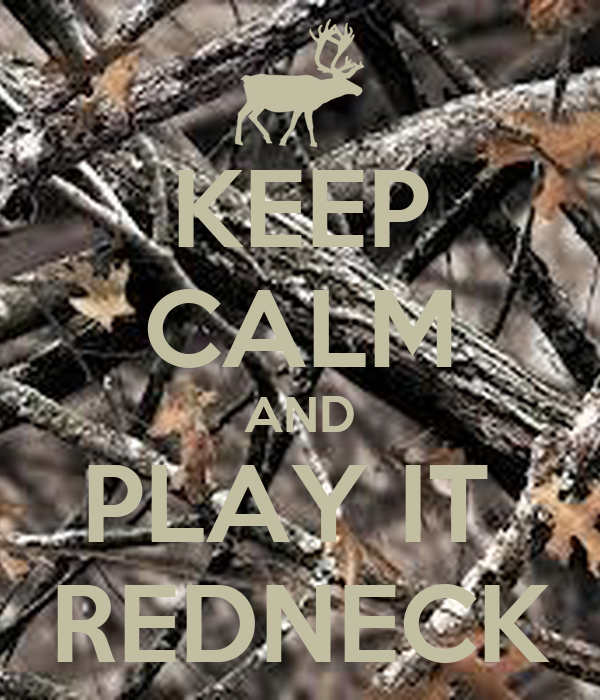 KEEP CALM AND PLAY IT  REDNECK