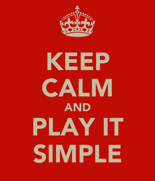 KEEP CALM AND PLAY IT SIMPLE