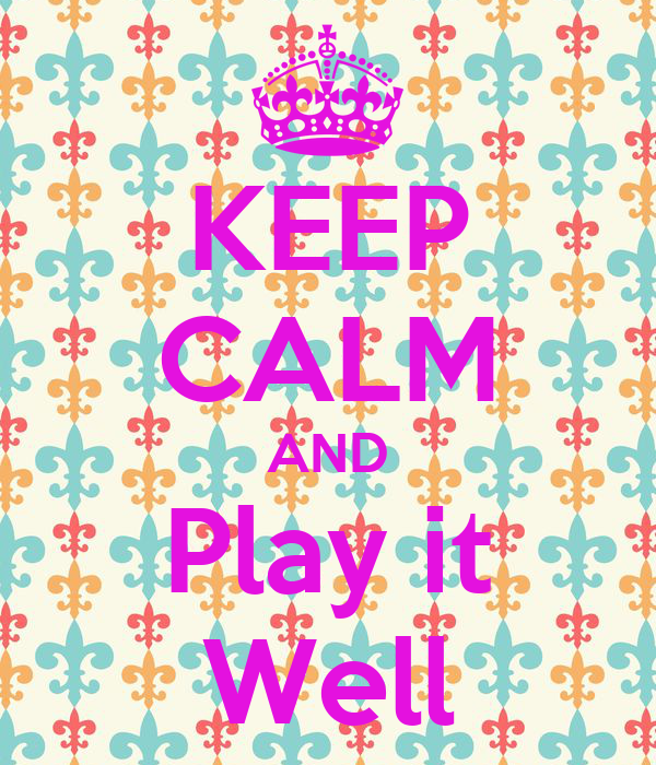 KEEP CALM AND Play it Well
