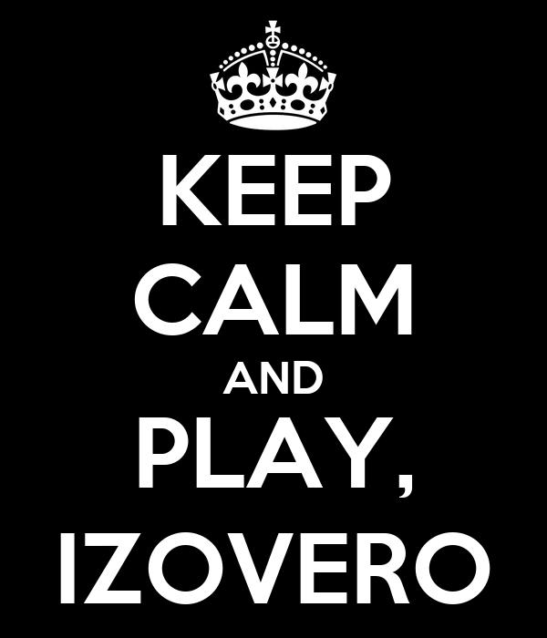 KEEP CALM AND PLAY, IZOVERO