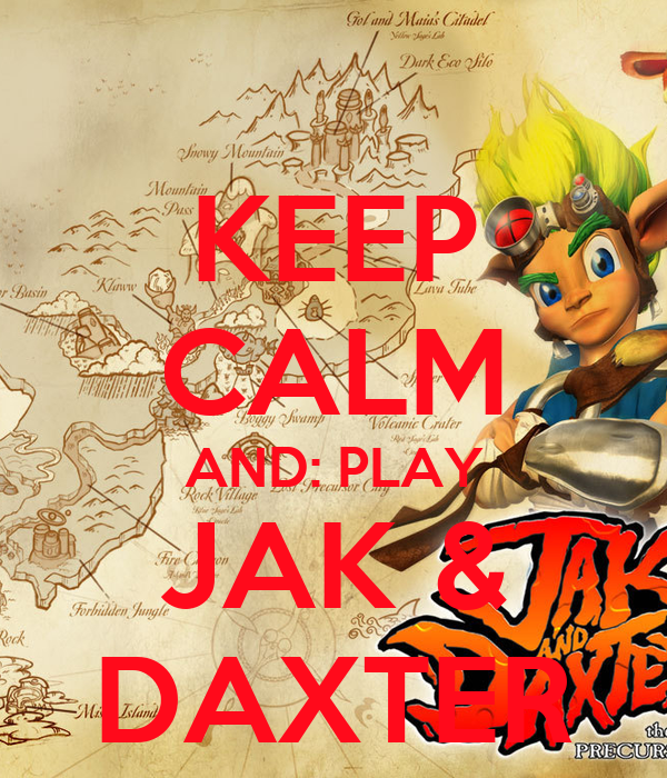KEEP CALM AND: PLAY JAK & DAXTER