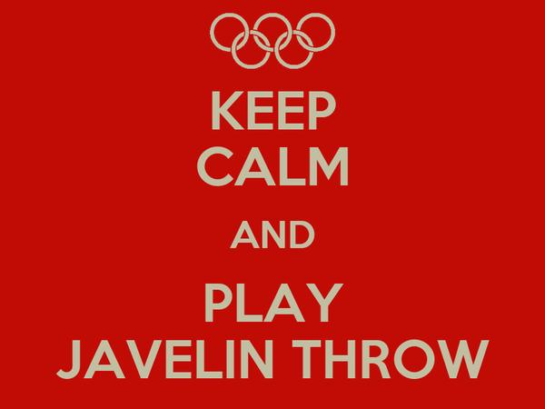KEEP CALM AND PLAY JAVELIN THROW