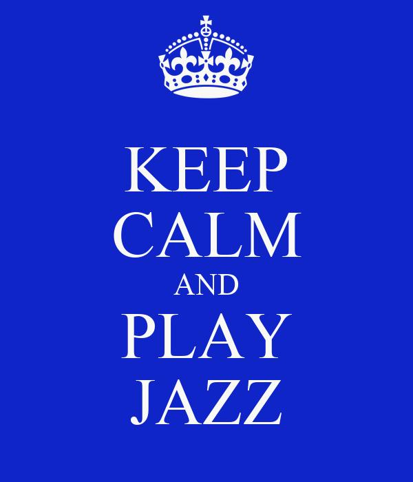 KEEP CALM AND PLAY JAZZ
