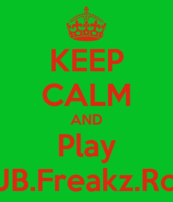 KEEP CALM AND Play JB.Freakz.Ro